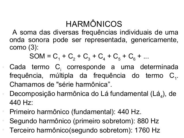 HARMÔNICOS A soma das diversas frequências individuais de uma onda sonora pode ser representada, genericamente, como (3): ...