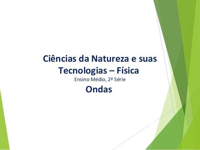 Ciências da Natureza e suas Tecnologias – Física Ensino Médio, 2ª Série Ondas
