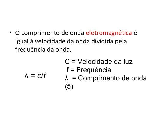 Física , 2º Ano EQUAÇÃO DO COMPRIMENTO DE ONDA • O comprimento de onda eletromagnética é igual à velocidade da onda dividi...