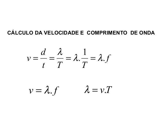 CÁLCULO DA VELOCIDADE E COMPRIMENTO DE ONDA Física , 2º Ano CÁLCULO DA VELOCIDADE DE UMA ONDA 1 . . d v f t T T λ λ λ= = =...