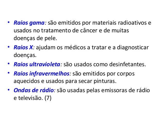 Física , 2º Ano ONDAS ELETROMAGNÉTICAS • Raios gama: são emitidos por materiais radioativos e usados no tratamento de cânc...