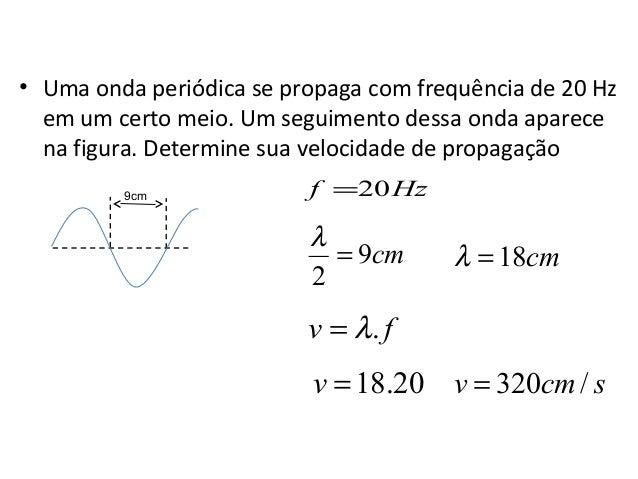 Física , 2º Ano EXEMPLO • Uma onda periódica se propaga com frequência de 20 Hz em um certo meio. Um seguimento dessa onda...