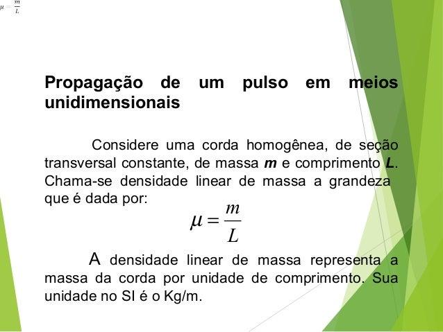 Propagação de um pulso em meios unidimensionais   Considere uma corda homogênea, de seção transversalconstante,d...