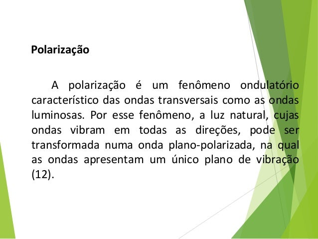 Polarização  A polarização é um fenômeno ondulatório característicodasondastransversaiscomoasondas luminosas...