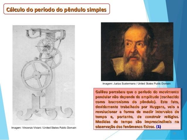 16 Cálculo do período do pêndulo simplesCálculo do período do pêndulo simples Galileu percebeu que o período do movimentoG...