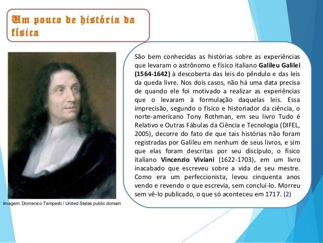 São bem conhecidas as histórias sobre as experiências que levaram o astrônomo e físico italiano Galileu Galilei (1564-1642...