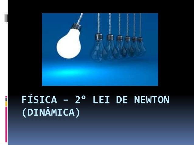 FÍSICA – 2° LEI DE NEWTON  (DINÂMICA)