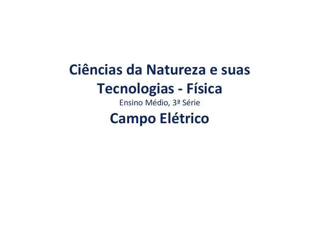 Ciências da Natureza e suas Tecnologias - Física Ensino Médio, 3ª Série Campo Elétrico