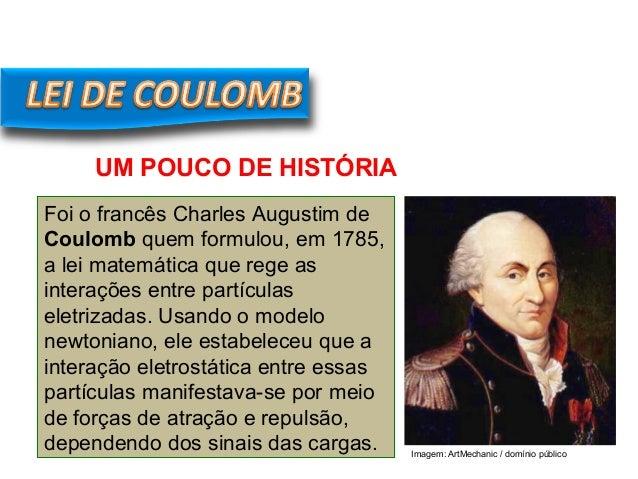 FÍSICA, 3º Ano do Ensino Médio Lei de Coulomb Foi o francês Charles Augustim de Coulomb quem formulou, em 1785, a lei mate...