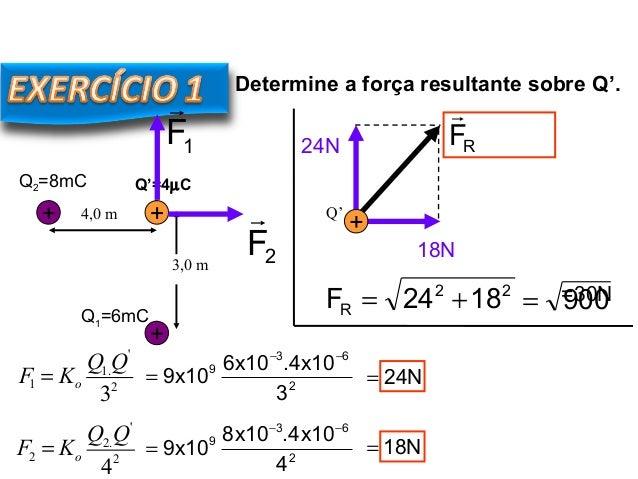 FÍSICA, 3º Ano do Ensino Médio Lei de Coulomb RF  Determine a força resultante sobre Q'. 2 63 9 3 10x4.10x6 10x9 −− = Q2=...