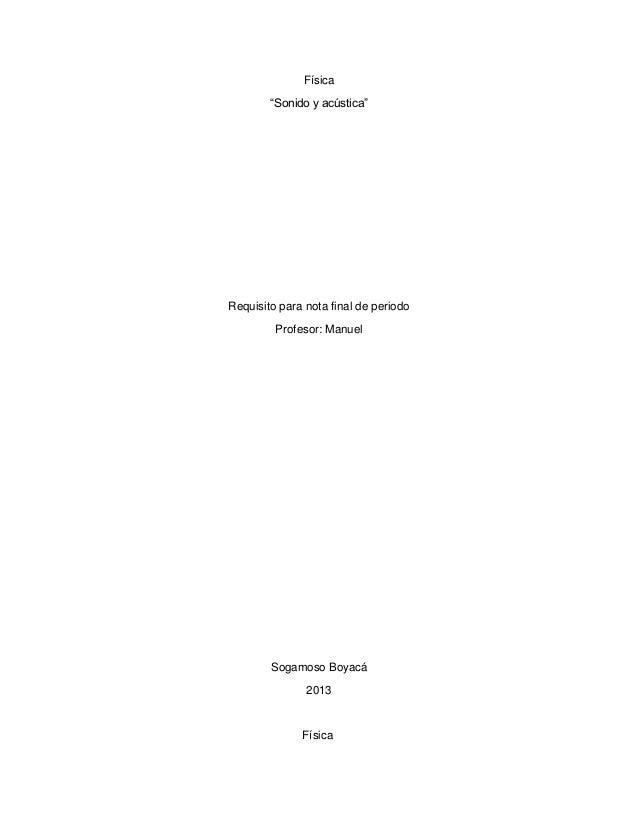 "Física ""Sonido y acústica"" Requisito para nota final de periodo Profesor: Manuel Sogamoso Boyacá 2013 Física"