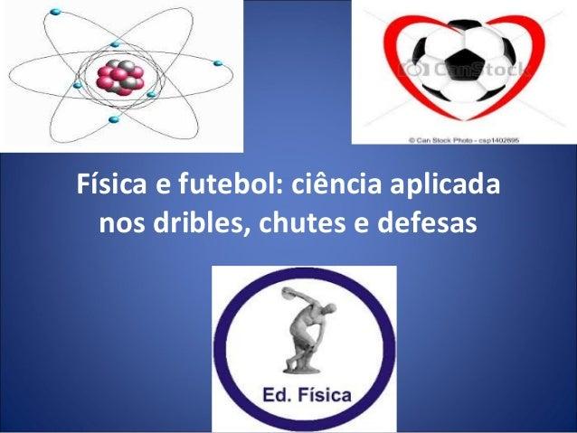 Física e futebol: ciência aplicada nos dribles, chutes e defesas