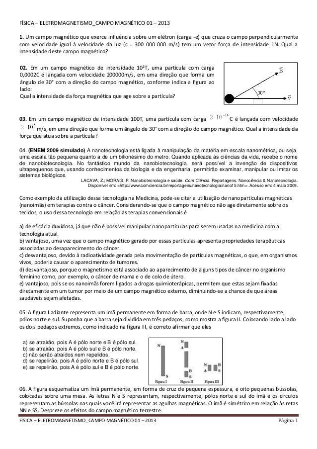 FÍSICA – ELETROMAGNETISMO_CAMPO MAGNÉTICO 01 – 2013 Página 1 FÍSICA – ELETROMAGNETISMO_CAMPO MAGNÉTICO 01 – 2013 1. Um cam...