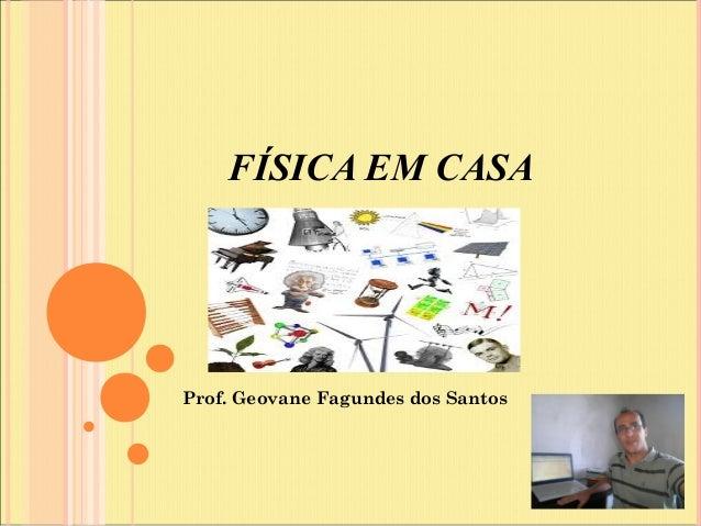 FÍSICA EM CASA Prof. Geovane Fagundes dos Santos