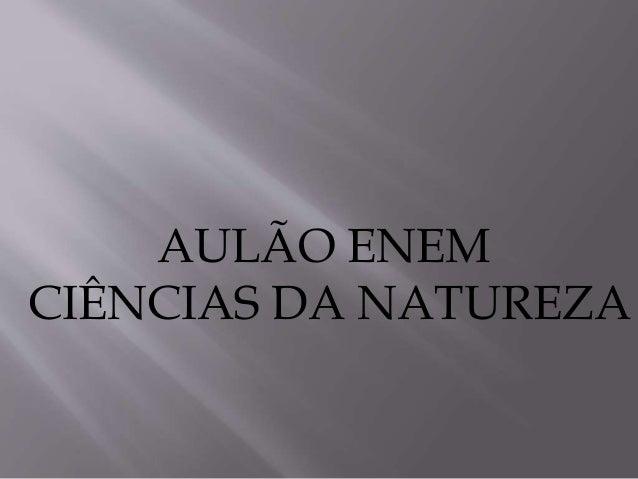 AULÃO ENEM CIÊNCIAS DA NATUREZA