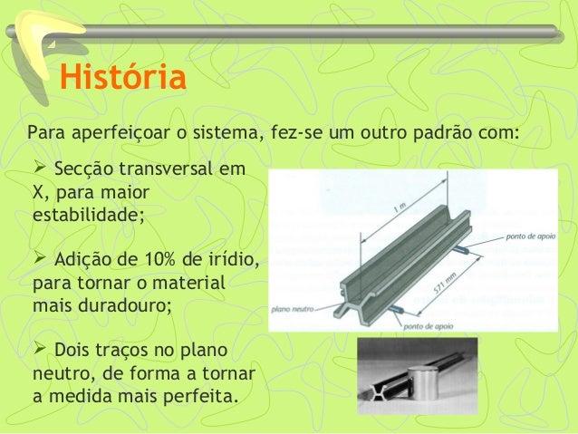 História  Secção transversal em X, para maior estabilidade;  Adição de 10% de irídio, para tornar o material mais durado...