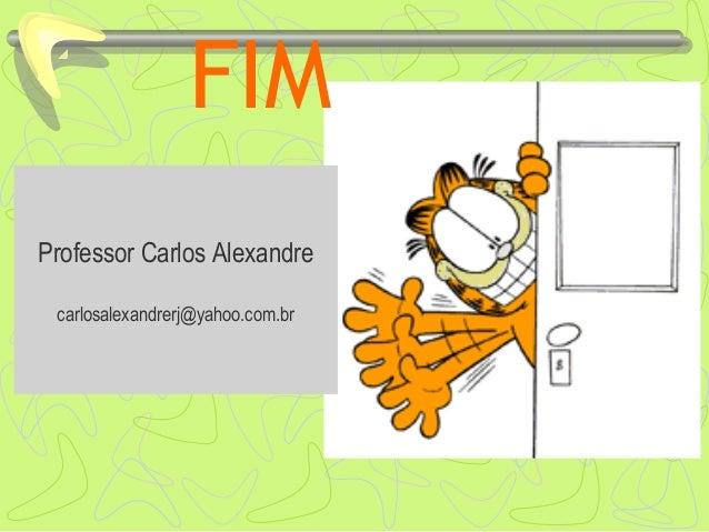 FIM Professor Carlos Alexandre carlosalexandrerj@yahoo.com.br