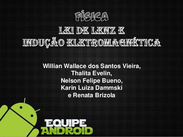 Willian Wallace dos Santos Vieira,Thalita Evelin,Nelson Felipe Bueno,Karin Luiza Dammskie Renata Brizola