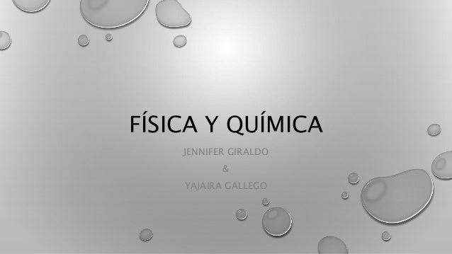 FÍSICA Y QUÍMICA JENNIFER GIRALDO & YAJAIRA GALLEGO