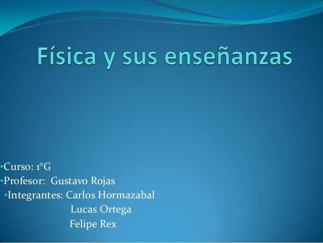 •Curso: 1°G •Profesor: Gustavo Rojas •Integrantes: Carlos Hormazabal  Lucas Ortega Felipe Rex