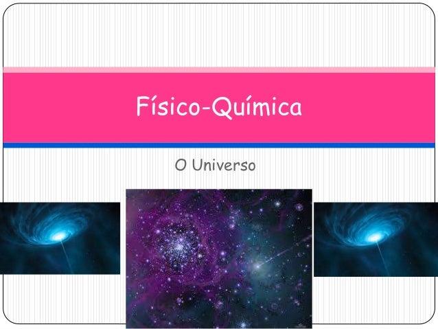 Físico-Química  O Universo