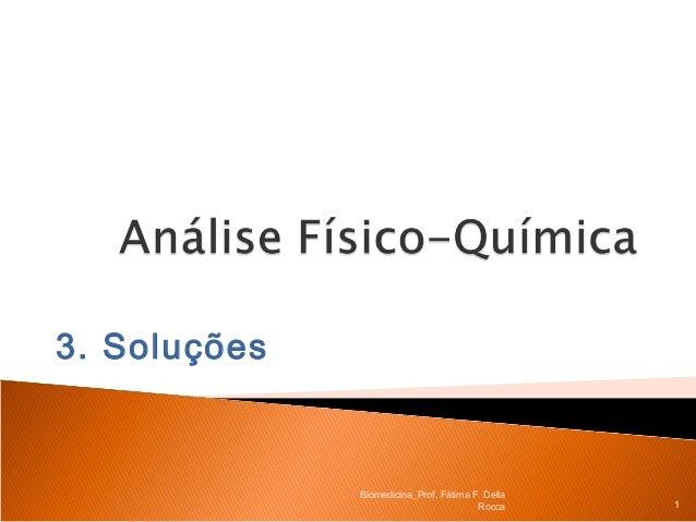 3. Soluções              Biomedicina_Prof. Fátima F. Della                                        Rocca     1