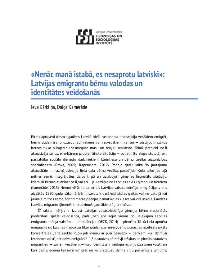1 «Nenāc manā istabā, es nesaprotu latviski»: Latvijas emigrantu bērnu valodas un identitātes veidošanās Ieva Kārkliņa, Da...