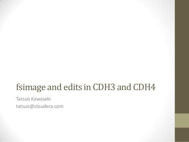 fsimage and edits in CDH3 and CDH4Tatsuo Kawasakitatsuo@cloudera.com