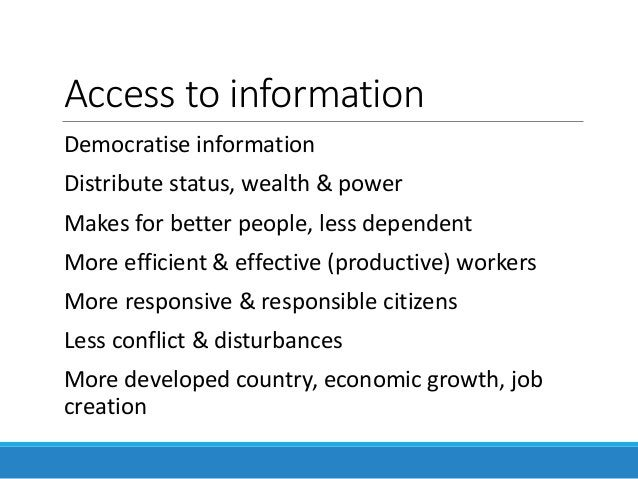 Access to information Democratise information Distribute status, wealth & power Makes for better people, less dependent Mo...