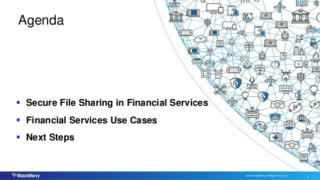 © 2016 BlackBerry. All Rights Reserved. 2 2 Agenda  Secure File Sharing in Financial Services  Financial Services Use Ca...