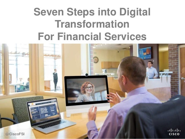 Seven Steps into Digital Transformation For Financial Services @CiscoFSI