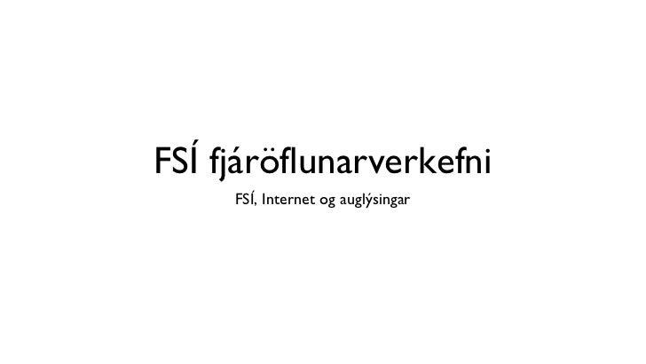 FSÍ fjáröflunarverkefni <ul><li>FSÍ, Internet og auglýsingar </li></ul>