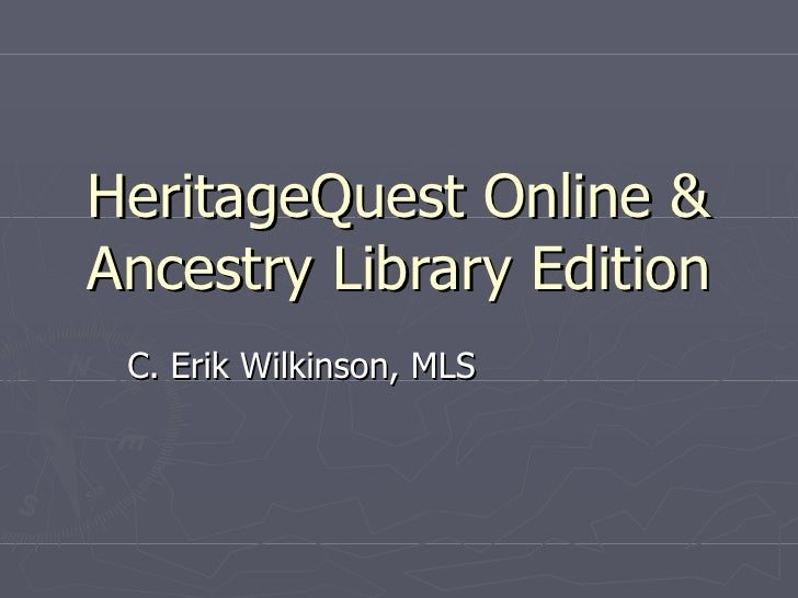 HeritageQuest Online & Ancestry Library Edition C. Erik Wilkinson, MLS