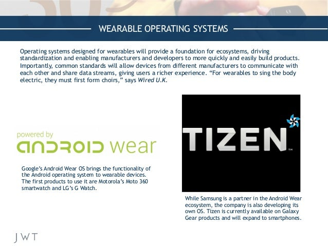 WEARABLE OPERATING SYSTEMS Operating systems designed for wearables will provide a foundation for ecosystems, driving stan...