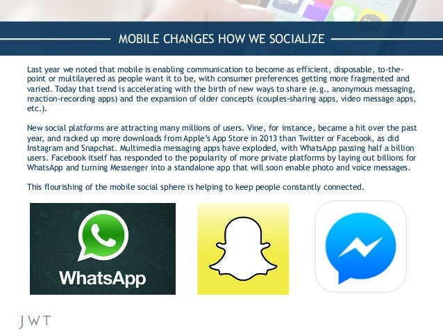 MOBILE CHANGES HOW WE SOCIALIZE Last year we noted that mobile is enabling communication to become as efficient, disposabl...