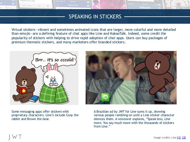 SPEAKING IN STICKERS Virtual stickers—vibrant and sometimes animated icons that are larger, more colorful and more detaile...