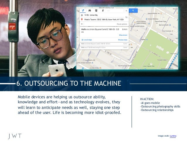 6. OUTSOURCING TO THE MACHINE Mobile devices are helping us outsource ability, knowledge and effort—and as technology evol...