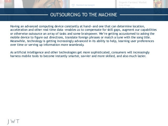 OUTSOURCING TO THE MACHINE Having an advanced computing device constantly at hand—and one that can determine location, acc...