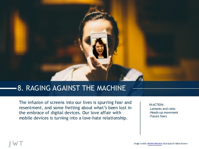 8. RAGING AGAINST THE MACHINE The infusion of screens into our lives is spurring fear and resentment, and some fretting ab...