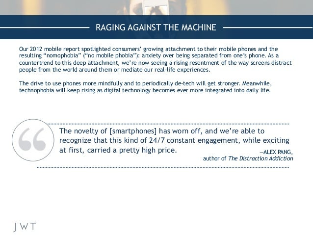 RAGING AGAINST THE MACHINE Our 2012 mobile report spotlighted consumers' growing attachment to their mobile phones and the...