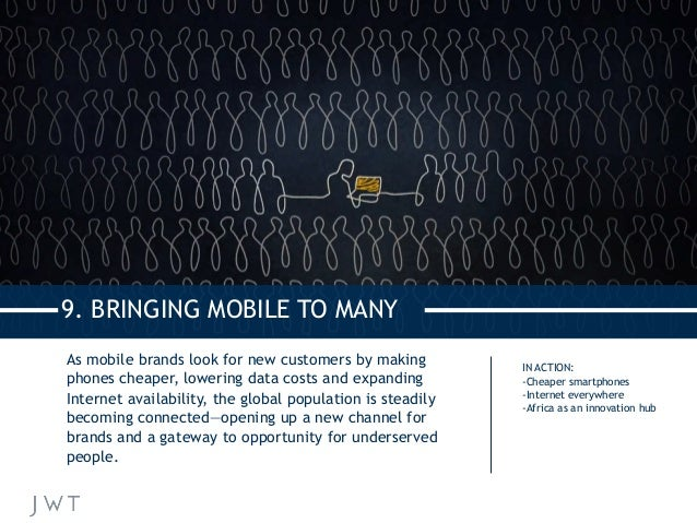 9. BRINGING MOBILE TO MANY As mobile brands look for new customers by making phones cheaper, lowering data costs and expan...