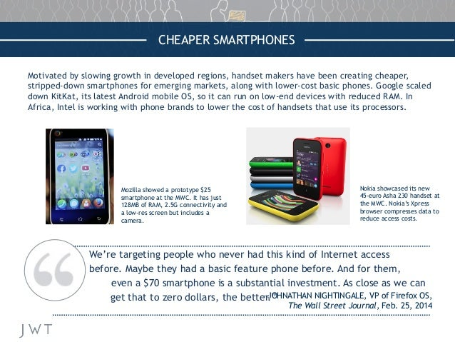 CHEAPER SMARTPHONES Motivated by slowing growth in developed regions, handset makers have been creating cheaper, stripped-...