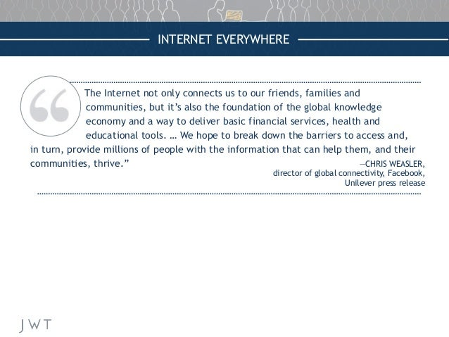 INTERNET EVERYWHERE The Internet not only connects us to our friends, families and communities, but it's also the foundati...