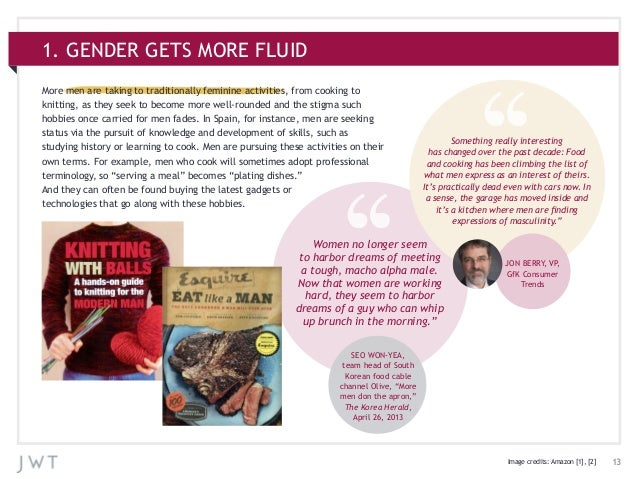 131. GENDER GETS MORE FLUIDMore men are taking to traditionally feminine activities, from cooking toknitting, as they seek...