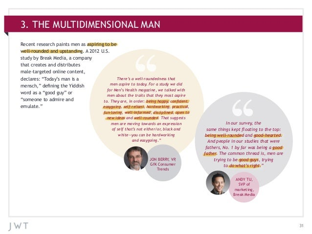 313. THE MULTIDIMENSIONAL MANRecent research paints men as aspiring to bewell-rounded and upstanding. A 2012 U.S.study by ...