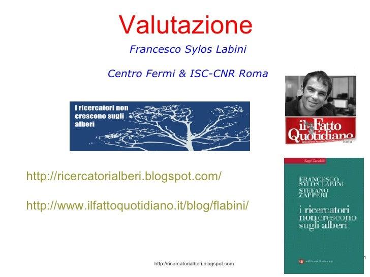 Francesco Sylos Labini Centro Fermi & ISC-CNR Roma http://ricercatorialberi.blogspot.com/ http://www.ilfattoquotidiano.it/...