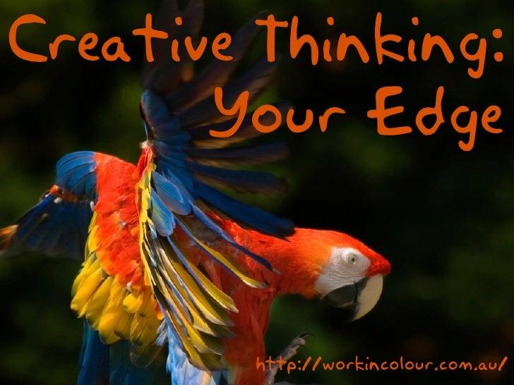Creative Thinking:        Your Edge           http://workincolour.com.au/