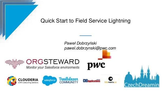 Quick Start to Field Service Lightning Paweł Dobrzyński pawel.dobrzynski@pwc.com