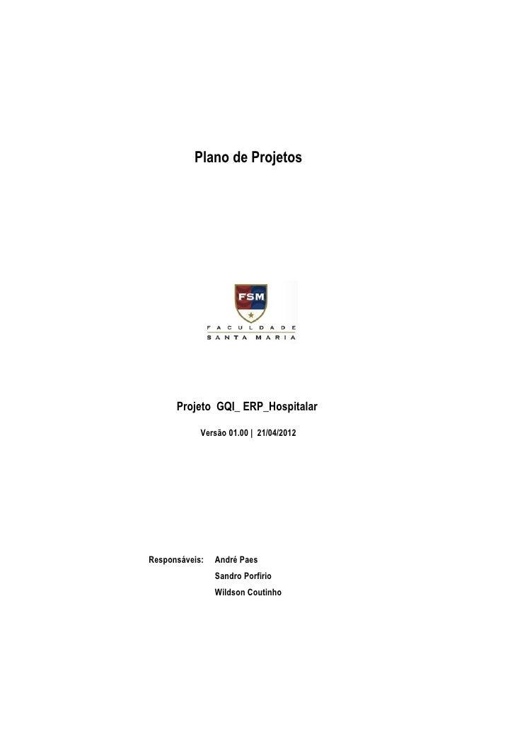 Plano de Projetos      Projeto GQI_ ERP_Hospitalar            Versão 01.00 | 21/04/2012Responsáveis:   André Paes         ...