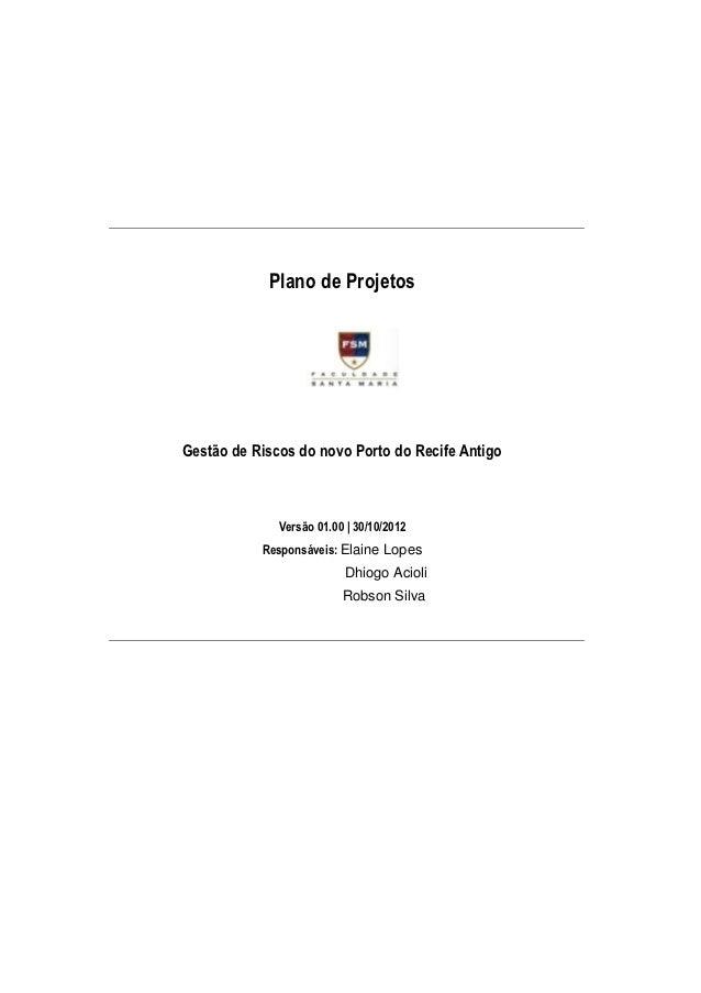 Plano de ProjetosGestão de Riscos do novo Porto do Recife Antigo              Versão 01.00 | 30/10/2012           Responsá...